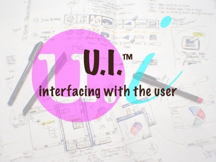 U.I.    ™ interfacing with the user