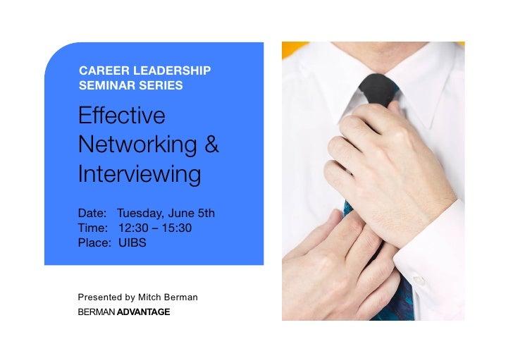 CAREER LEADERSHIPSEMINAR SERIESEffectiveNetworking &Interviewing Date: Tuesday, June 5thTime: 12:30 – 15:30Place: UIBSPres...