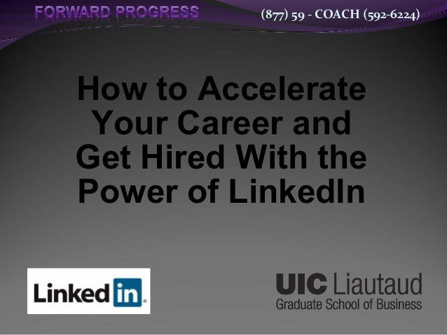 (877) 59 - COACH (592-6224)How to Accelerate Your Career andGet Hired With thePower of LinkedIn