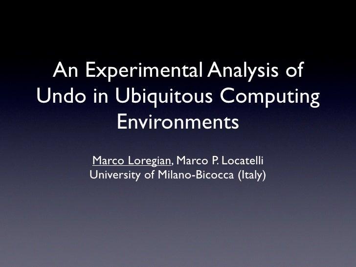 An Experimental Analysis of Undo in Ubiquitous Computing         Environments      Marco Loregian, Marco P. Locatelli     ...