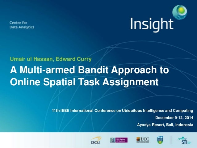 Umair ul Hassan, Edward Curry A Multi-armed Bandit Approach to Online Spatial Task Assignment 11th IEEE International Conf...
