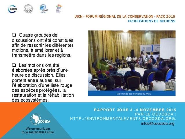 UICN - FORUM RÉGIONAL DE LA CONSERVATION - PACO 2015 PROPOSITIONS DE MOTIONS  Quatre groupes de discussions ont été const...