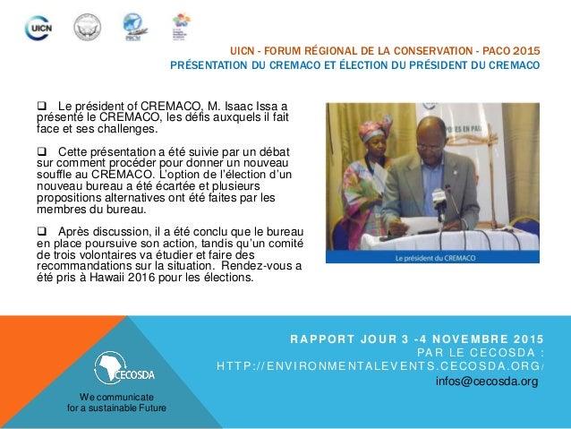 UICN - FORUM RÉGIONAL DE LA CONSERVATION - PACO 2015 PRÉSENTATION DU CREMACO ET ÉLECTION DU PRÉSIDENT DU CREMACO  Le prés...