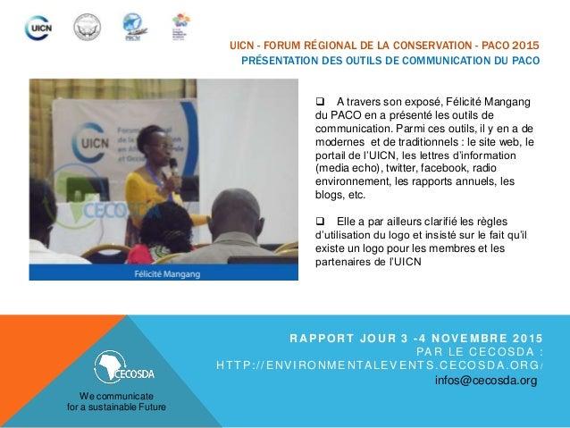 UICN - FORUM RÉGIONAL DE LA CONSERVATION - PACO 2015 PRÉSENTATION DES OUTILS DE COMMUNICATION DU PACO  A travers son expo...