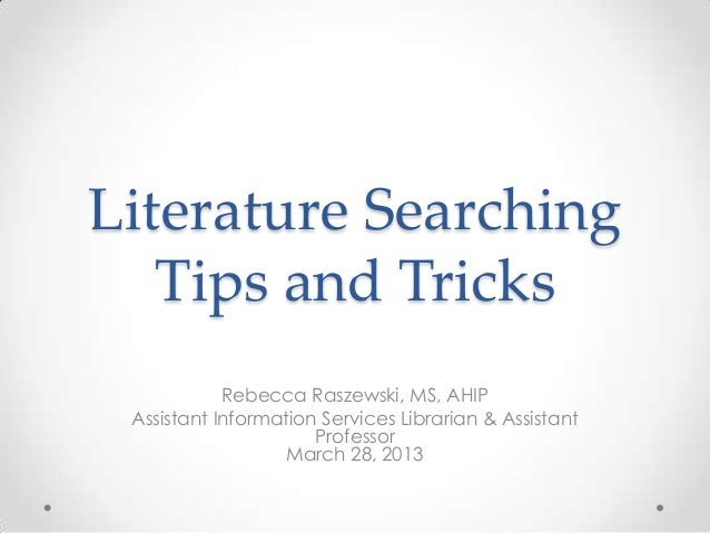 Literature Searching Tips and Tricks Rebecca Raszewski, MS, AHIP Assistant Information Services Librarian & Assistant Prof...