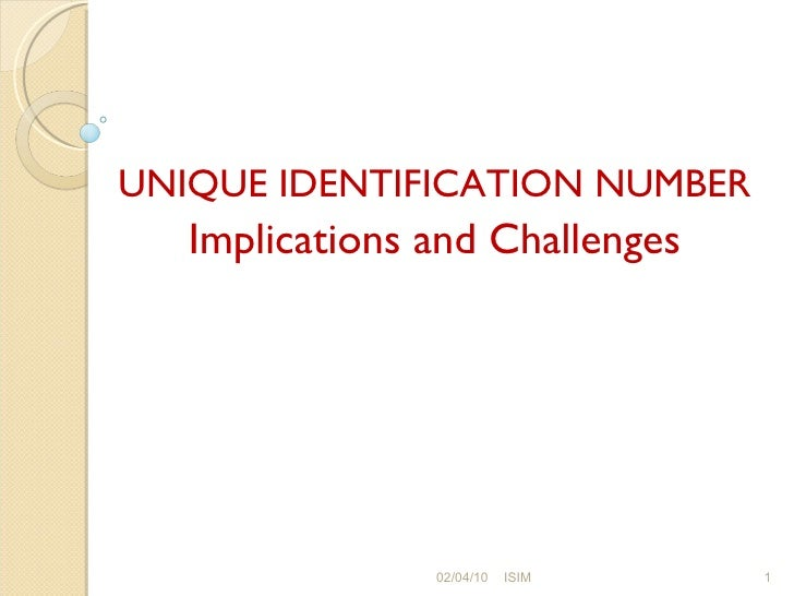 UNIQUE IDENTIFICATION NUMBER Implications and Challenges 02/04/10 ISIM