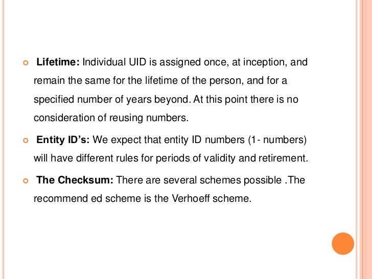    Lifetime: Individual UID is assigned once, at inception, and    remain the same for the lifetime of the person, and fo...