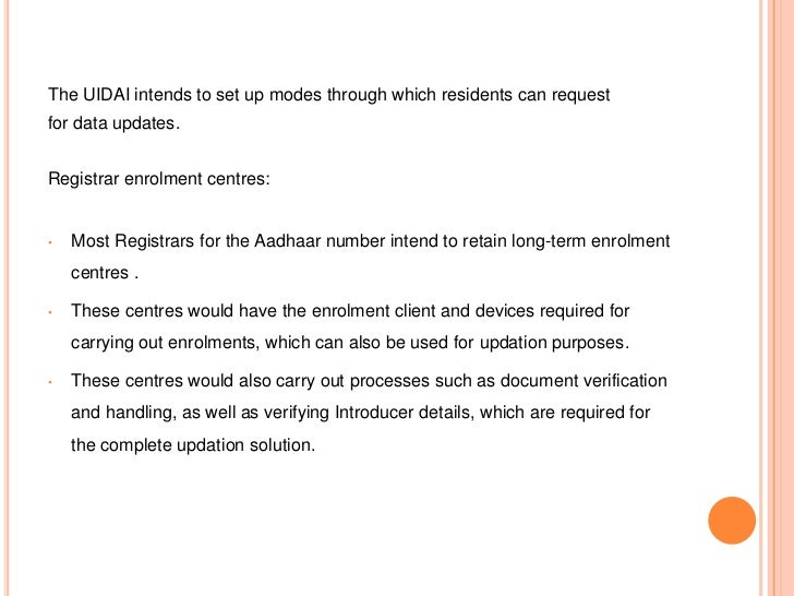 The UIDAI intends to set up modes through which residents can requestfor data updates.Registrar enrolment centres:•   Most...
