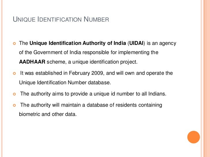 UNIQUE IDENTIFICATION NUMBER   The Unique Identification Authority of India (UIDAI) is an agency    of the Government of ...