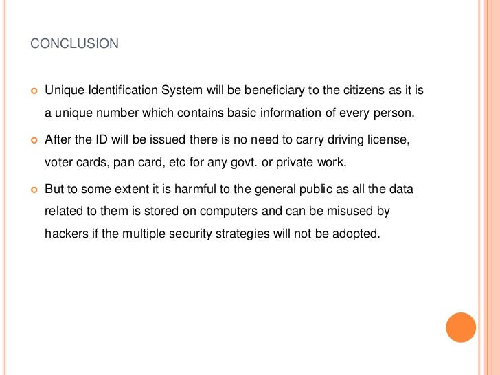 CONCLUSION   Unique Identification System will be beneficiary to the citizens as it is    a unique number which contains ...