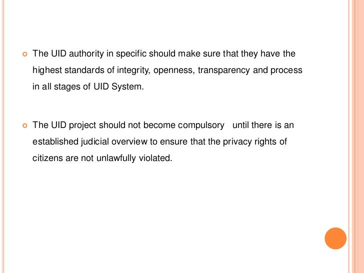    The UID authority in specific should make sure that they have the    highest standards of integrity, openness, transpa...