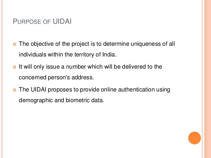 PURPOSE OF UIDAI   The objective of the project is to determine uniqueness of all    individuals within the territory of ...
