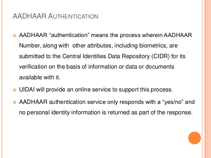"""AADHAAR AUTHENTICATION   AADHAAR """"authentication"""" means the process wherein AADHAAR    Number, along with other attribute..."""