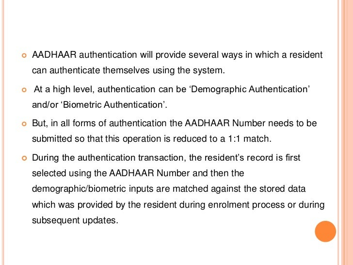    AADHAAR authentication will provide several ways in which a resident    can authenticate themselves using the system....