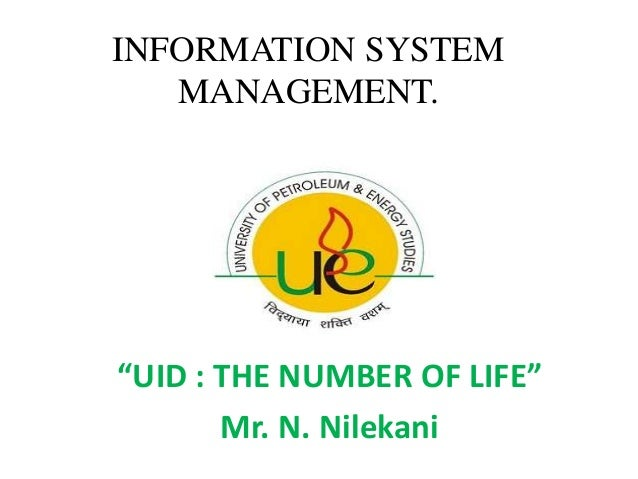 """INFORMATION SYSTEM MANAGEMENT. """"UID : THE NUMBER OF LIFE"""" Mr. N. Nilekani"""