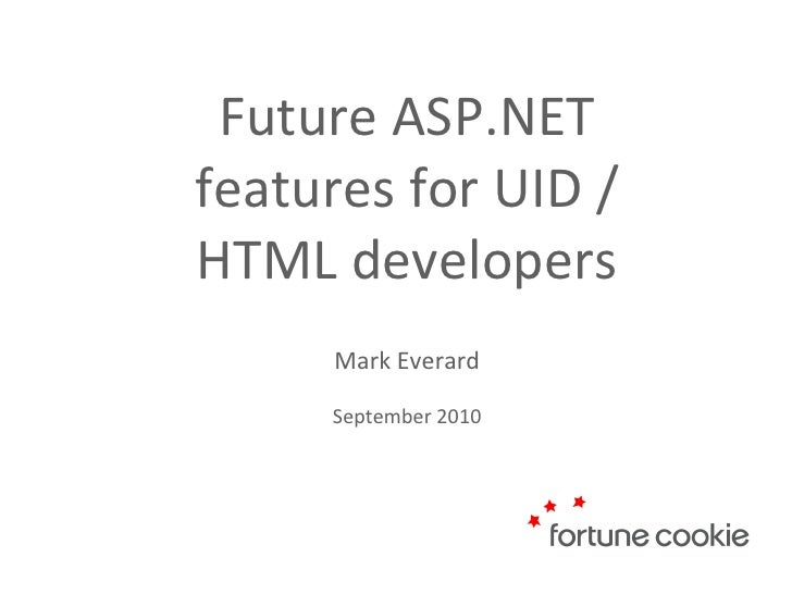 Future ASP.NET features for UID / HTML developers Mark Everard September 2010