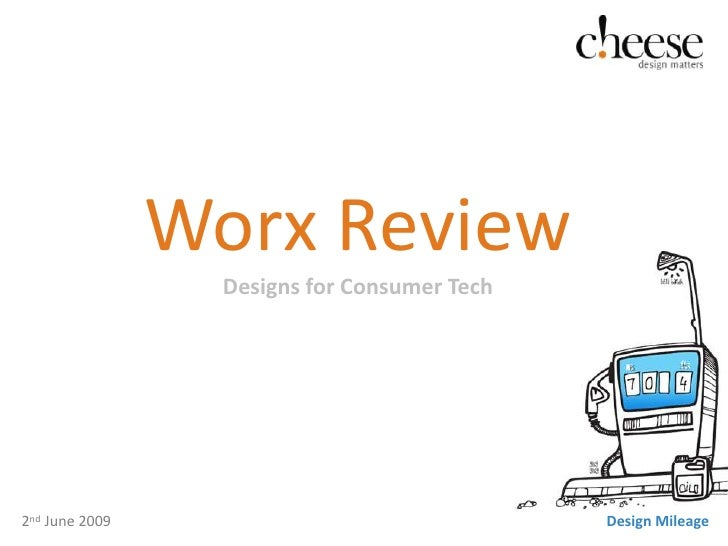 Worx ReviewDesigns for Consumer Tech<br />2nd June 2009<br />Design Mileage<br />