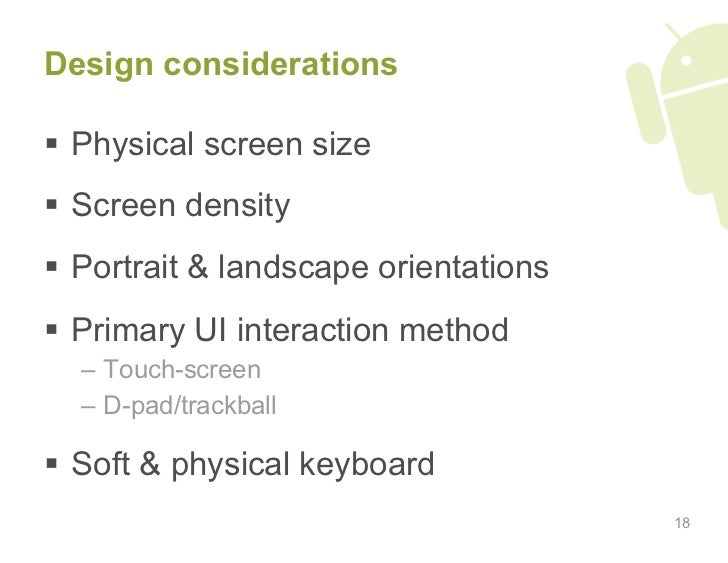 Design considerations    Physical screen size   Screen density   Portrait & landscape orientations   Primary UI intera...
