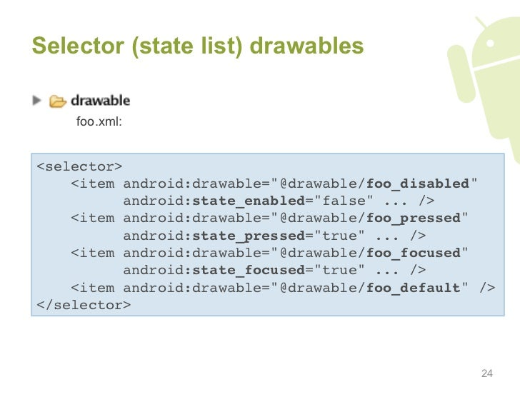 """Selector (state list) drawables       foo.xml:   <selector>     <item android:drawable=""""@drawable/foo_disabled""""           ..."""
