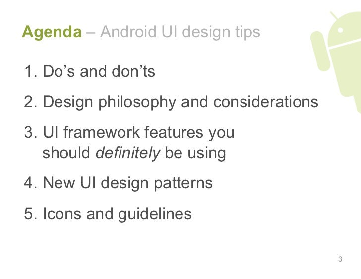 Agenda – Android UI design tips  1. Do's and don'ts 2. Design philosophy and considerations 3. UI framework features yo...