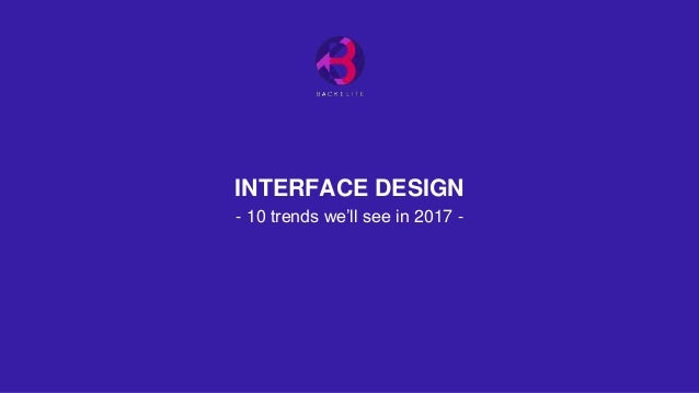INTERFACE DESIGN - 10 trends we'll see in 2017 -