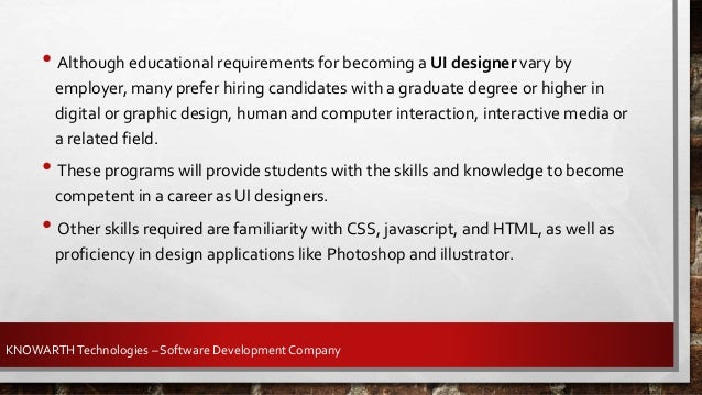 • UI design presents a great career opportunity since it involves both art and technology. • UI designers are the people w...