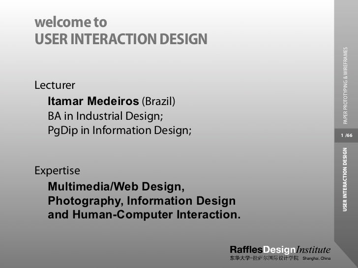 welcome toUSER INTERACTION DESIGN                                     PAPER PROTOTYPING & WIREFRAMESLecturer  Itamar Medei...