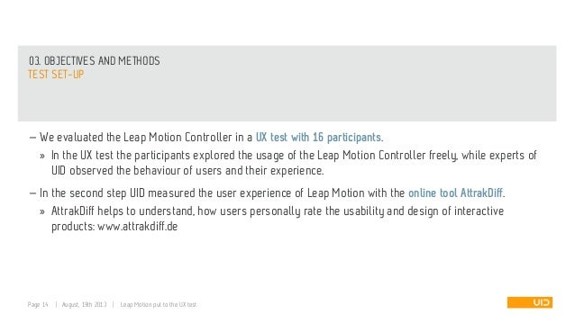 03. OBJECTIVES AND METHODS TEST SET-UP — We evaluated the Leap Motion Controller in a UX test with 16 participants. » In t...