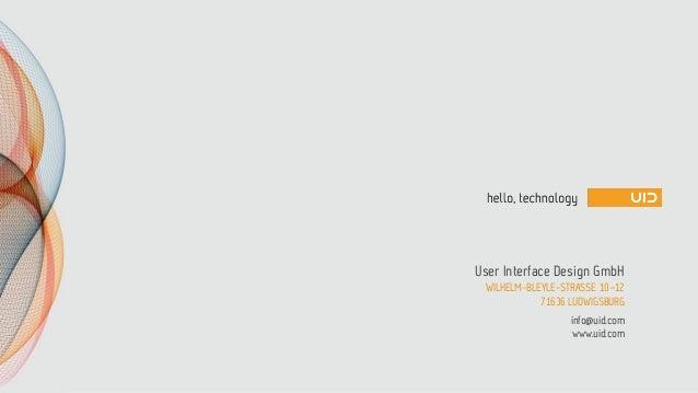 www.uid.com User Interface Design GmbH WILHELM-BLEYLE-STRASSE 10–12 71636 LUDWIGSBURG info@uid.com