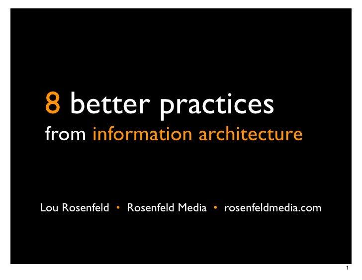 8 better practicesfrom information architectureLou Rosenfeld •! Rosenfeld Media •! rosenfeldmedia.com                     ...