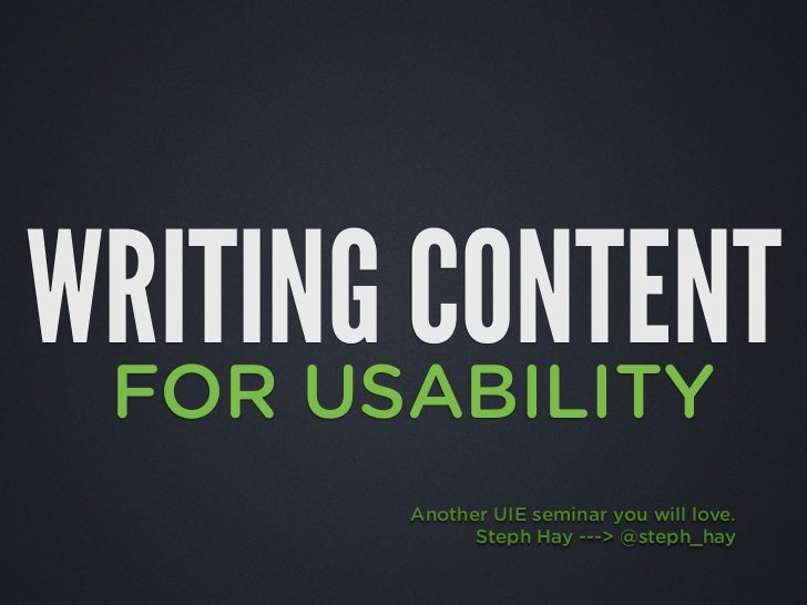 WRITING CONTENT FOR USABILITY       Another UIE seminar you will love.             Steph Hay ---> @steph_hay