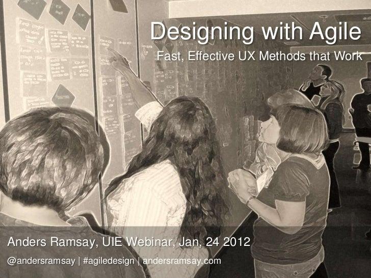 Designing with Agile                                Fast, Effective UX Methods that WorkAnders Ramsay, UIE Webinar, Jan, 2...