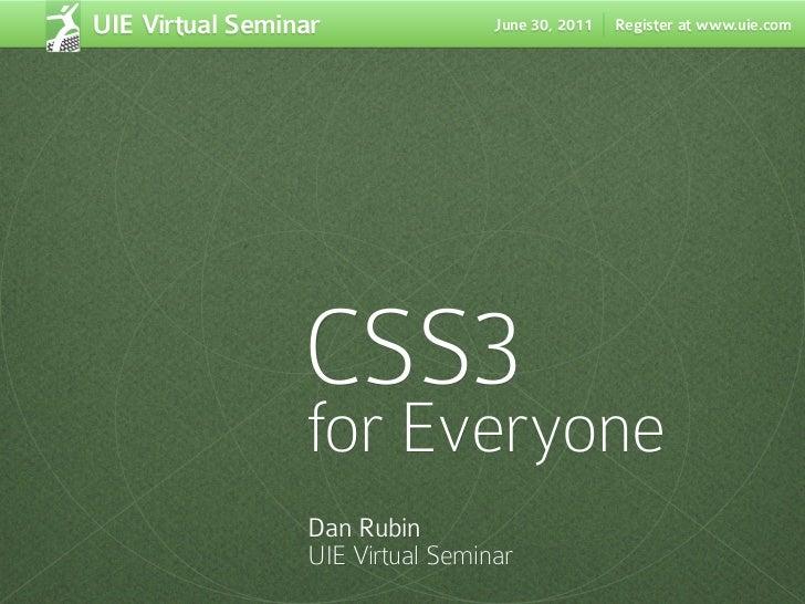 UIE Virtual Seminar               June 30, 2011   Register at www.uie.com                 CSS3                 for Everyon...