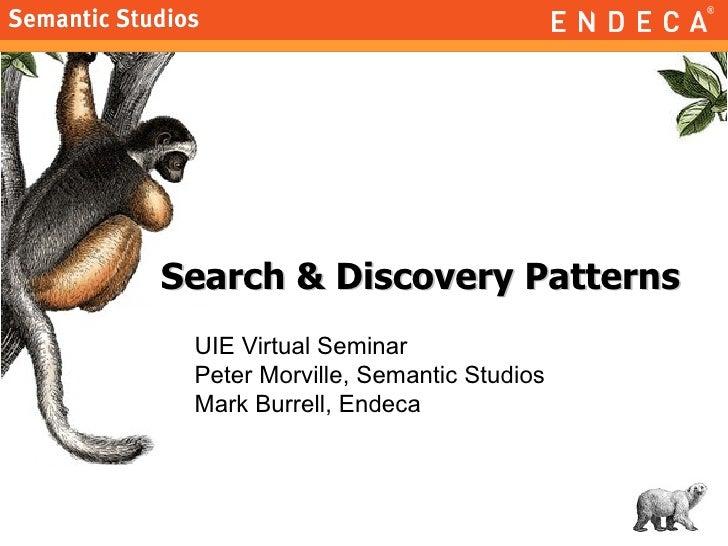 Search & Discovery Patterns UIE Virtual Seminar Peter Morville, Semantic Studios Mark Burrell, Endeca