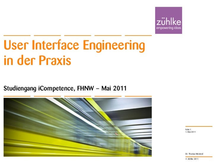 User Interface Engineeringin der PraxisStudiengang iCompetence, FHNW – Mai 2011                                           ...