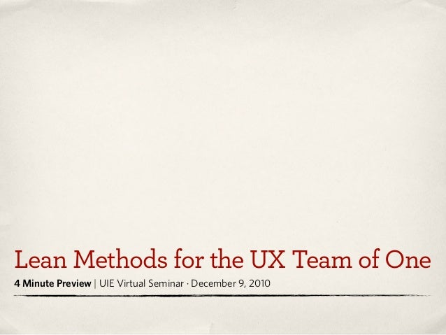 Lean Methods for the UX Team of One 4 Minute Preview | UIE Virtual Seminar · December 9, 2010