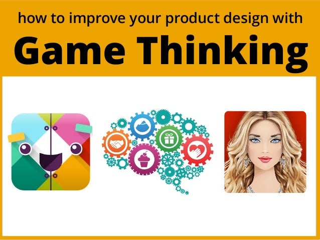 how to improve your product design with Game Thinking
