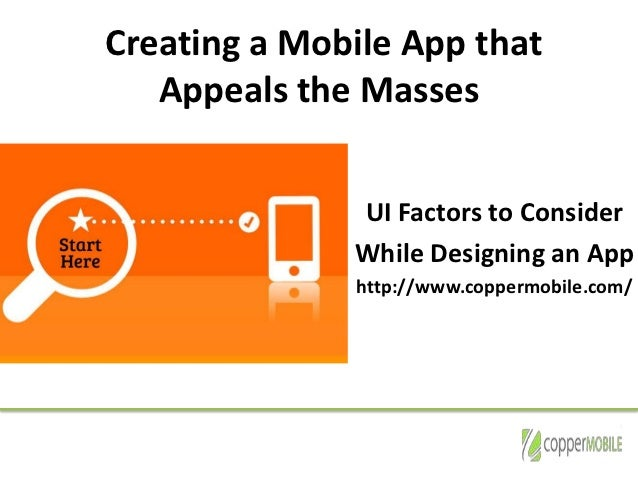 Creating a Mobile App that   Appeals the Masses              UI Factors to Consider              While Designing an App   ...