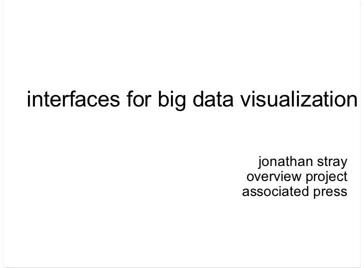interfaces for big data visualization                           jonathan stray                         overview project   ...