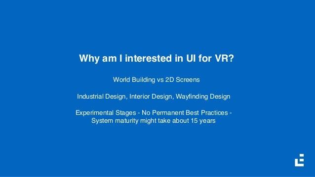 Why am I interested in UI for VR? World Building vs 2D Screens Industrial Design, Interior Design, Wayfinding Design Experi...