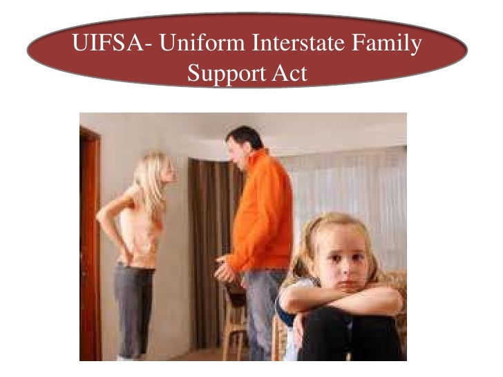 UIFSA- Uniform Interstate Family         Support Act