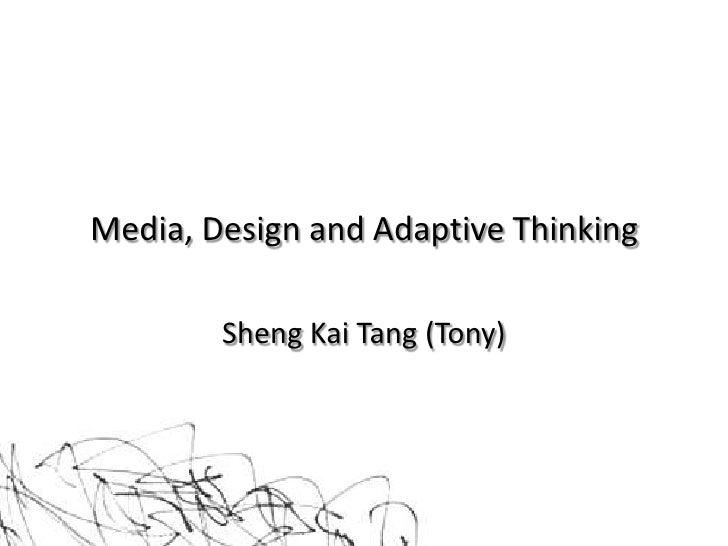 Media, Design and Adaptive Thinking          Sheng Kai Tang (Tony)