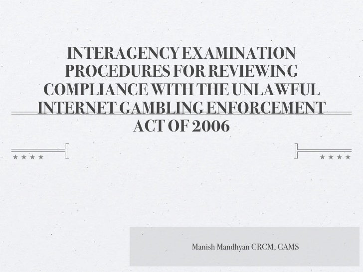 INTERAGENCY EXAMINATION    PROCEDURES FOR REVIEWING  COMPLIANCE WITH THE UNLAWFUL INTERNET GAMBLING ENFORCEMENT           ...