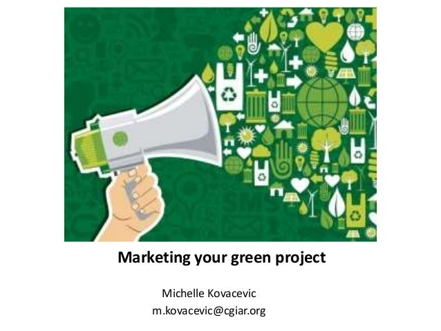 Michelle Kovacevic m.kovacevic@cgiar.org Marketing your green project