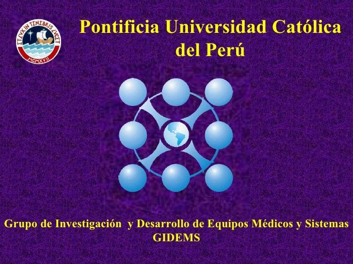 Grupo de Investigación  y Desarrollo de Equipos Médicos y Sistemas GIDEMS Pontificia Universidad Católica del Perú