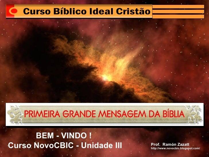 BEM - VINDO ! Curso NovoCBIC - Unidade III http://www.novocbic.blogspot.com/ Prof.  Ramón Zazatt