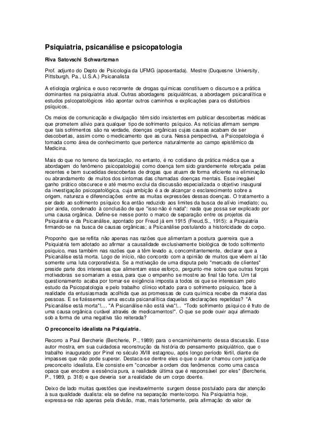 Psiquiatria, psicanálise e psicopatologia Riva Satovschi Schwartzman Prof. adjunto do Depto de Psicologia da UFMG (aposent...