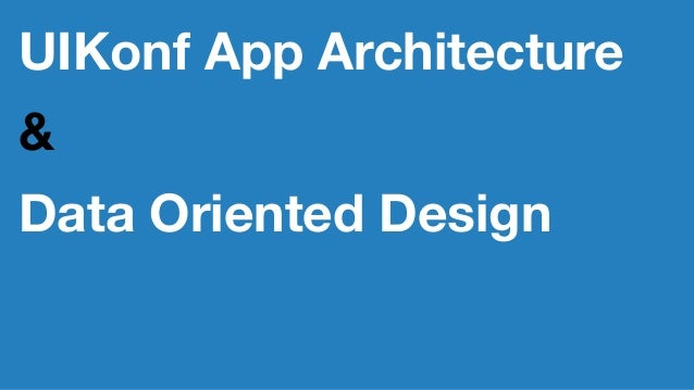UIKonf App Architecture & Data Oriented Design