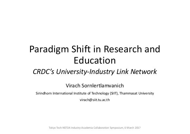 Paradigm	Shift	in	Research	and	 Education CRDC's	University-Industry	Link	Network Virach	Sornlertlamvanich Sirindhorn Inte...