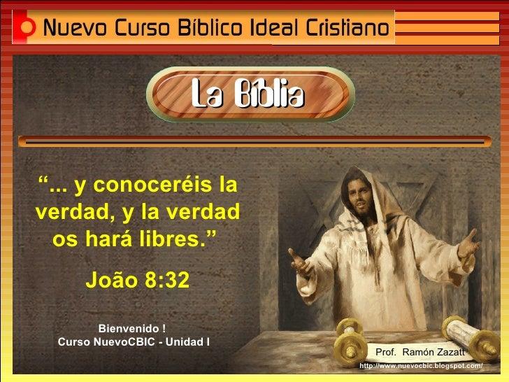 """"""" ... y conoceréis la verdad, y la verdad os hará libres.""""  João 8:32 http://www.nuevocbic.blogspot.com/ Bienvenido ! Cur..."""